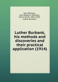 a biography of luther burbank and the importance of his experiments