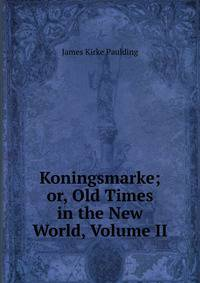 Koningsmarke; or, Old Times in the New World, Volume II
