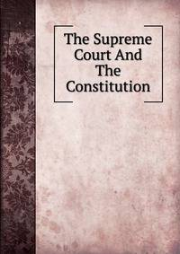 the supreme court and constitution of the us essay Supreme court: the constitution promises liberty to all within its reach, a liberty that includes certain specific rights that allow persons, within a lawful realm, to define and express their identity the petitioners [plaintiffs] in these cases seek to find that liberty by marrying someone of the same sex.