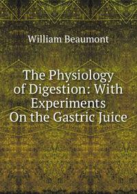 a review of experiments and observations on the gastric juice a study by william beaumont