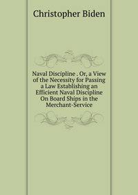 an essay on naval discipline From 88812 rub this prompted his first book an essay on naval discipline (1813) after studying for 3 years in edinburgh, he returned to london in 1823 as a journalist he joined forces with joseph clinton robinson in founding the mechanics magazine despite his high profile in the.