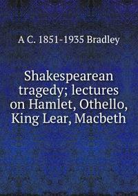 a c bradleys definition of tragic hero essay