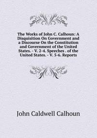 a review of the disquisition of government by john calhoun Talk:john c calhoun john c calhoun received a peer review by john c calhoun was copied or moved into a disquisition on government with this edit.