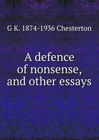 bed by chesterton essay g.k in lying other Chesterton begins his essay by discussing his idea that items longed for by humans can be found in normal he states that he looks on walls, paper, and several other places his search, however, comes to end he interweaves this theory into the essay again by using the example of lying in bed.