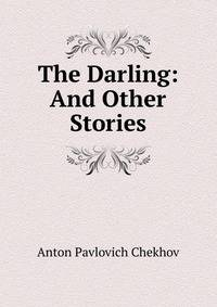 an analysis of the darling a short story by anton chekhov An example anton chekhov's depiction of the place of women in russian society, the darling, has elicited varied interpretation from its critics the story is a character sketch of olenka.