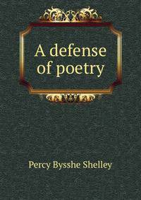 a defence of poetry 5662 defence of poetry 3 historical context notes are intended to give basic and preliminary information on a topic in some cases they will be expanded into longer entries as.