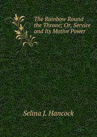 The Rainbow Round the Throne; Or, Service and Its Motive Power