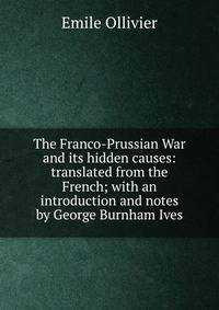 a history of the franco prussian war its causes and effects The effects of the franco-prussian war (1870-1871) in 1870, france and prussia were at war it was a disaster for the french who had no allies, a inefficientbadly organised army and they were outnumbered they were crushed by otto von bismarck's efficient army.