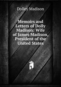 dolly madison s influence on james madison s