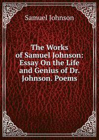 samuel johnson books essay Samuel johnson (1709-84) was an english poet, novelist, critic, lexicographer, biographer, and editor but it was his essays that made him a dominant figure in 18th century english literary life but it was his essays that made him a dominant figure in 18th century english literary life.