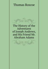 an analysis of the history of the adventures of joseph andrews and of his friend mr abraham adams by Complete summary of henry fielding's joseph andrews enotes analysis the history of the adventures of joseph andrews, and of his friend mr abraham adams.