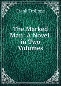 The Marked Man: A Novel. in Two Volumes