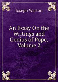 essay on the genius and writings of pope Get this from a library an essay on the genius and writings of pope [joseph warton james dodsley.