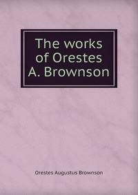 a report on orestes brownsons review of brook farm in 1842