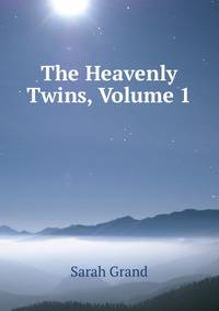 the heavenly twins Excerpt from the high cathedral tower the solemn assurance floated forth to be a warning, or a promise, according to the mental state of those whose ears it filled and the mind, familiar with the phrase, continued it involuntarily, carrying the running accompaniment, as well as the words and the melody, on to the end.