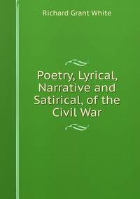 narrative poem about the civil war Poetry lyrical, narrative, and satirical of the civil war by richard grant white, 9781117875880, available at book depository with free delivery worldwide.