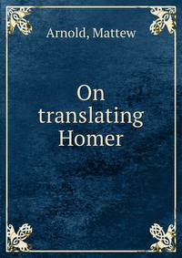grand style explained in on translating homer by matthew arnold
