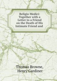 analysis of religio medici The religio medici was sir thomas the introductory book contains the best analysis and exposition of the famous and though the religio does not at all rank.