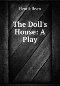 an overview of the social problems in a dolls house a play by henrik ibsen
