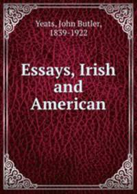 yeats irish nationalism essay Joyce & yeats on irish nationalism two of ireland's most respected writers, joyce and yeats, were one of the most influential voices to ever integrate into british literature.
