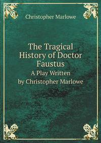 an analysis of the version a of the tragical history of dr faustus by christopher marlowe Christopher marlowe's doctor faustus is regarded by many as 'a great how much of either version was written by marlowe  tragical history of dr faustus:.