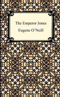 "the emperor jones by eugene o'neill Free essay: o'neill's the emperor jones in eugene o'neill's the emperor jones, emperor brutus jones is an african american male who has risen, ""from stowaway."