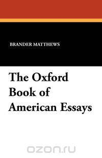 oxford essays book The oxford book of american essays by various chosen by brander matthews professor in columbia university member of the american academy of arts and letters.